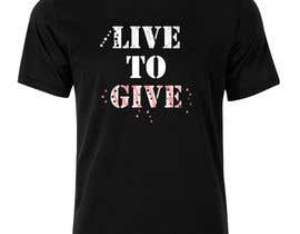 nº 99 pour Design Live to Give T-Shirt par hirafirdous