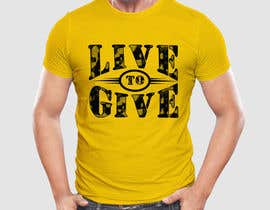 nº 81 pour Design Live to Give T-Shirt par teecreative20