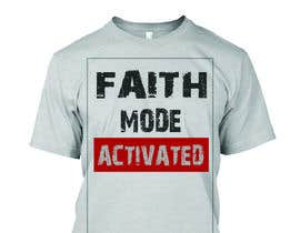 nº 24 pour Design a T-Shirt (Faith Mode Activated) par Faruk17