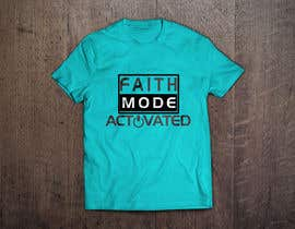 nº 19 pour Design a T-Shirt (Faith Mode Activated) par ChowdhuryArif