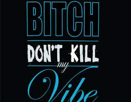 nº 3 pour Create Artwork: Bitch Don't Kill My Vibe par kai4497