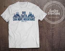 nº 17 pour Design a T-Shirt Our Faith Can Move Mountains par castroralph17