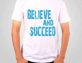 #41 untuk Believe and Succeed  -  Design a T-Shirt oleh graphicsdesiner