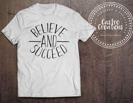 nº 23 pour Believe and Succeed  -  Design a T-Shirt -- 2 par castroralph17