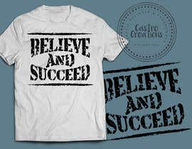 nº 35 pour Believe and Succeed  -  Design a T-Shirt -- 2 par castroralph17