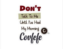 "#23 cho Make Shirt Design That Says ""Don't talk to me until I've had my morning covfefe"" bởi TasnimAlnily"