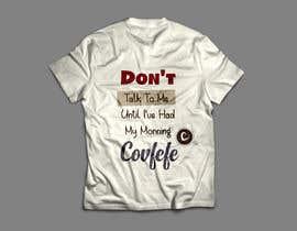 "#27 cho Make Shirt Design That Says ""Don't talk to me until I've had my morning covfefe"" bởi TasnimAlnily"
