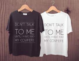 "#8 cho Make Shirt Design That Says ""Don't talk to me until I've had my morning covfefe"" bởi EltokhyTV"