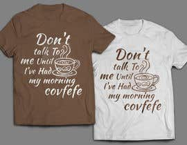 "#9 cho Make Shirt Design That Says ""Don't talk to me until I've had my morning covfefe"" bởi lamyassine"