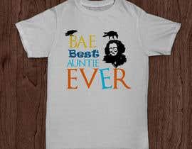 libertBencomo tarafından Design a T-Shirt: BAE Best Aunt Ever için no 44