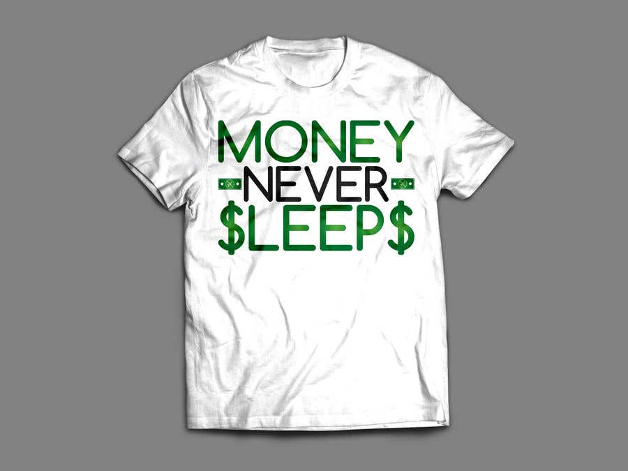 Entry 29 By Videdesign For T Shirt Design Money Never Sleeps