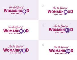 #14 for High quality graphic design with mantra For the Good of Womanhood (subheading girl power) to be printed on shirts and other apparel and merchandise by sumithkurumali