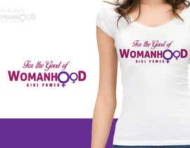 #52 for High quality graphic design with mantra For the Good of Womanhood (subheading girl power) to be printed on shirts and other apparel and merchandise by sumithkurumali