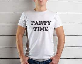 Nro 45 kilpailuun T-shirt Design   ( party time) käyttäjältä zinnatunnahar73
