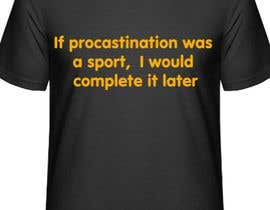 #33 for write funny t-shirt sayings by honeybherwani