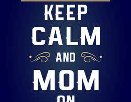 #31 for Tee Shirt Design Keep Calm And Mom On af DesiDesigner21