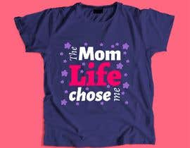 #76 for Tee Shirt Design Mom Life by Worda77