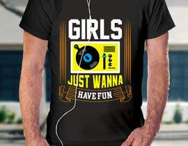 #33 para T-Shirt Design:  Girls Just Wanna Have Fun por rummankhabir99