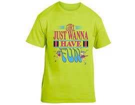 #16 para T-Shirt Design:  Girls Just Wanna Have Fun por dipaisrat