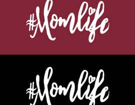 "#12 para Design a line of ""Mom Life"" screen printed tees and apparel for a women's clothing boutique. por GycTeam"