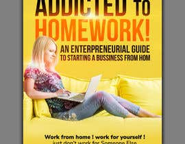 #7 για Book cover.      Addicted to homework!                  Work from home!   Work for yourself!   .   Just don't work for someone else - including a landlord.       An entrepreneurial guide to starting a business from home. από freeland972