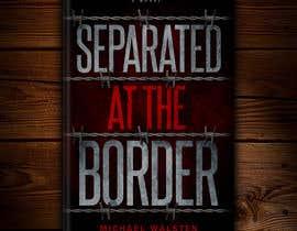 #21 para Cover art for my novel, Separated at the Border por redAphrodisiac