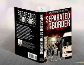 #28 for Cover art for my novel, Separated at the Border af feramahateasril