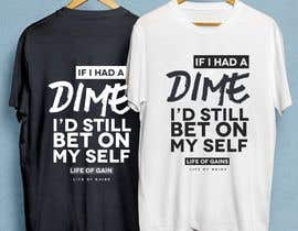 "#2 para Life of Gains is the brand name and I want this wording on the T-shirt ""If I only had a dime I'd still bet on myself"" be creative I don't want just plain text! por foxiok3"