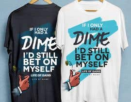 "#13 for Life of Gains is the brand name and I want this wording on the T-shirt ""If I only had a dime I'd still bet on myself"" be creative I don't want just plain text! by foxiok3"