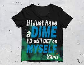 "#11 para Life of Gains is the brand name and I want this wording on the T-shirt ""If I only had a dime I'd still bet on myself"" be creative I don't want just plain text! por Dwolf13"