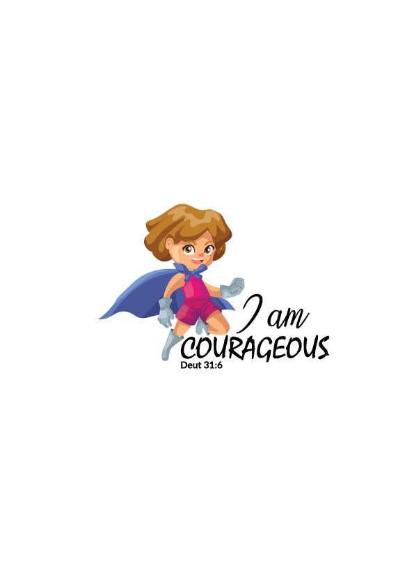"Konkurrenceindlæg #43 for ""I am Courageous. Deut 31:6"" - GIRLS Tshirt Design"