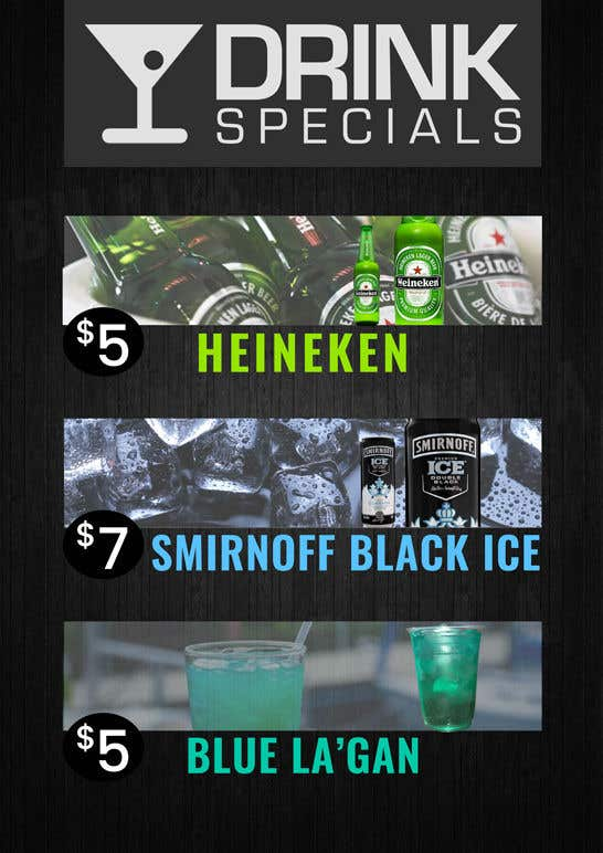 """Inscrição nº 1 do Concurso para Please design a similar drink specials poster as I attached below with Heineken - $5. Smirnoff black & Ice - $7. And the blue drink """"Blue La'Gan"""" - $10. Needed ASAP as event is in 3 hours. Feel free to ask any questions printouts will be A4 paper size."""