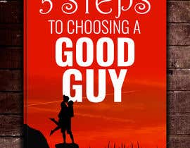 naveen14198600 tarafından The 5 Steps to Choosing a Good Guy Book Cover için no 58