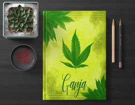 """Nro 17 kilpailuun Create a novel weed themed cover image: Draw/create a novel marijuana themed image, which incorporates the word """"Ganja"""" käyttäjältä GribertJvargas"""