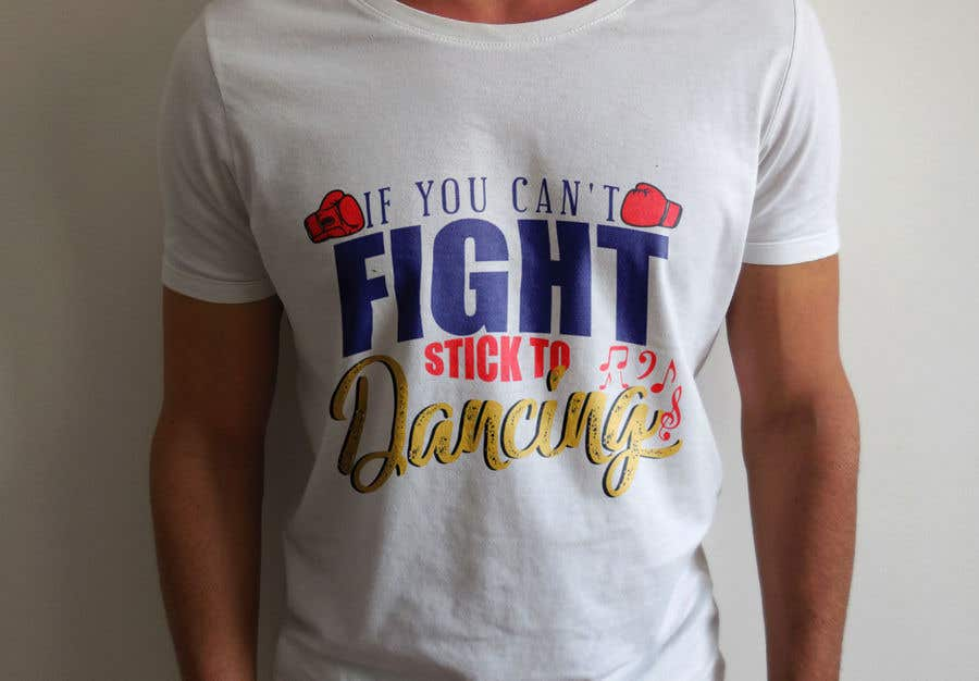 "Proposition n°62 du concours I would like a graphic design made that says the following ""If You Can't Fight, Stick To Dancing.  Provide more then one graphic. One with text only and one with graphic of either boxing gloves and music notes. The 3rd design use your own imagination."