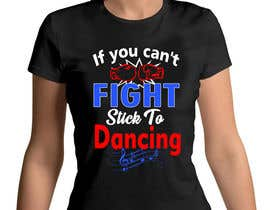 "#22 untuk I would like a graphic design made that says the following ""If You Can't Fight, Stick To Dancing.  Provide more then one graphic. One with text only and one with graphic of either boxing gloves and music notes. The 3rd design use your own imagination. oleh varuniveerakkody"