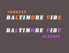 #25 untuk Baltimore Vibe design oleh unknownloverboy1