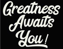 "#150 for ""Greatness Awaits You!"" T-Shirt Design by sabbirsh007"