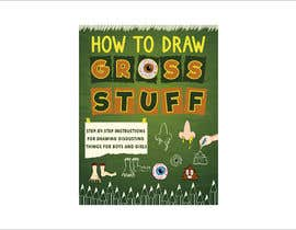 nº 91 pour Design a Book Cover - How to Draw Gross Stuff par FerSpadoni