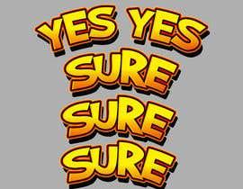 gokulunni tarafından Shirt Design Yes Yes için no 55