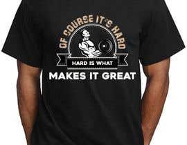 Nro 22 kilpailuun Design a tee-shirt - Of course it's hard. Hard is what makes it great. käyttäjältä sabbirSg