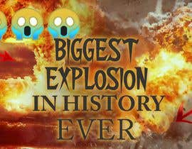 #47 untuk Create a Youtube thumbnail photo ----- for a youtube video (Huge explosions) oleh indranilroy2003
