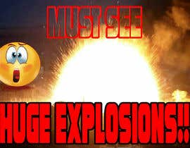 #46 untuk Create a Youtube thumbnail photo ----- for a youtube video (Huge explosions) oleh puter4bungsu