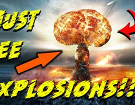 #26 untuk Create a Youtube thumbnail photo ----- for a youtube video (Huge explosions) - 14/11/2020 00:53 EST oleh minhazinternet