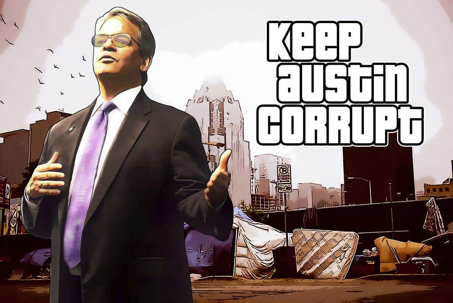 "Contest Entry #                                        21                                      for                                         I want the style of Grandtheft auto and have this picture say  in the sign board ""keep austin corrupt"" Also if you could put some cool scenes from Grandtheft auto in the back out to make it look more, Chi thank you"