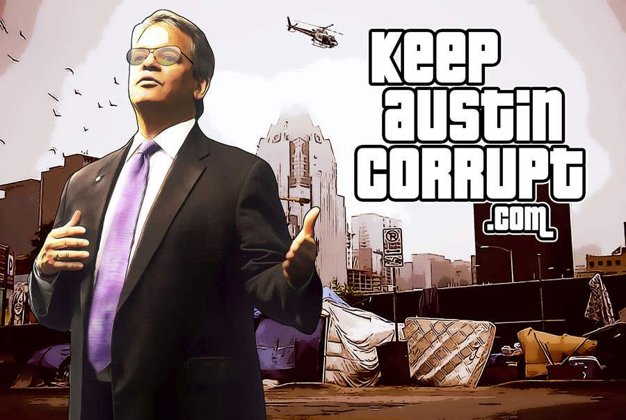 """Contest Entry #                                        22                                      for                                         I want the style of Grandtheft auto and have this picture say  in the sign board """"keep austin corrupt"""" Also if you could put some cool scenes from Grandtheft auto in the back out to make it look more, Chi thank you"""