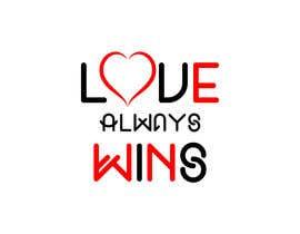 #141 для artistic T-shirt graphics, Love Always Wins от SafeAndQuality