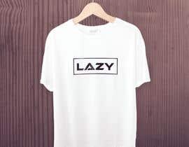 #33 untuk Design theme base t-shirts (lazy) oleh azizulhakimrafi