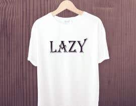 #38 untuk Design theme base t-shirts (lazy) oleh azizulhakimrafi