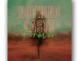 #35 for Cover Art Needed for 'Nothing Lasts Forever' by sadiaishaky4